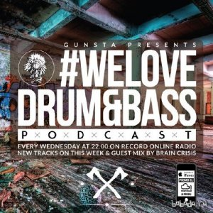 Gunsta Presents #WeLoveDrum&Bass Podcast & Brain Crisis Guest Mix (2015)