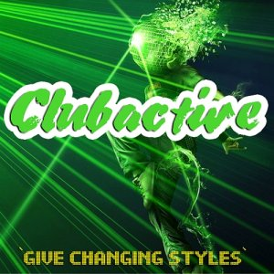 Clubactive Give Changing Styles [Compilation 100 Tracks]
