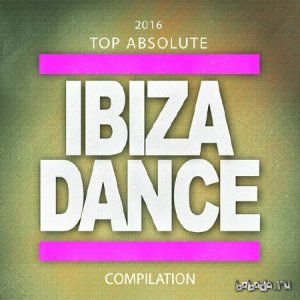 2016 Top Absolute Ibiza Dance Compilation [59 House and Deep House Essential Tracks] (2015)
