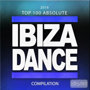 2016 Top 100 Absolute Ibiza Dance Compilation [100 Top Tracks Party Festival Sounds Future Songs] (2015)