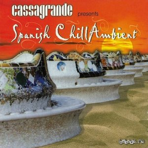 Cassagrande Presents Spanish Chill Ambient (2015)