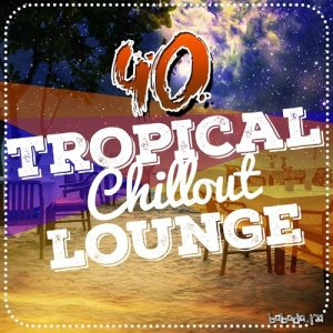 40 Tropical Chillout Lounge (2015)